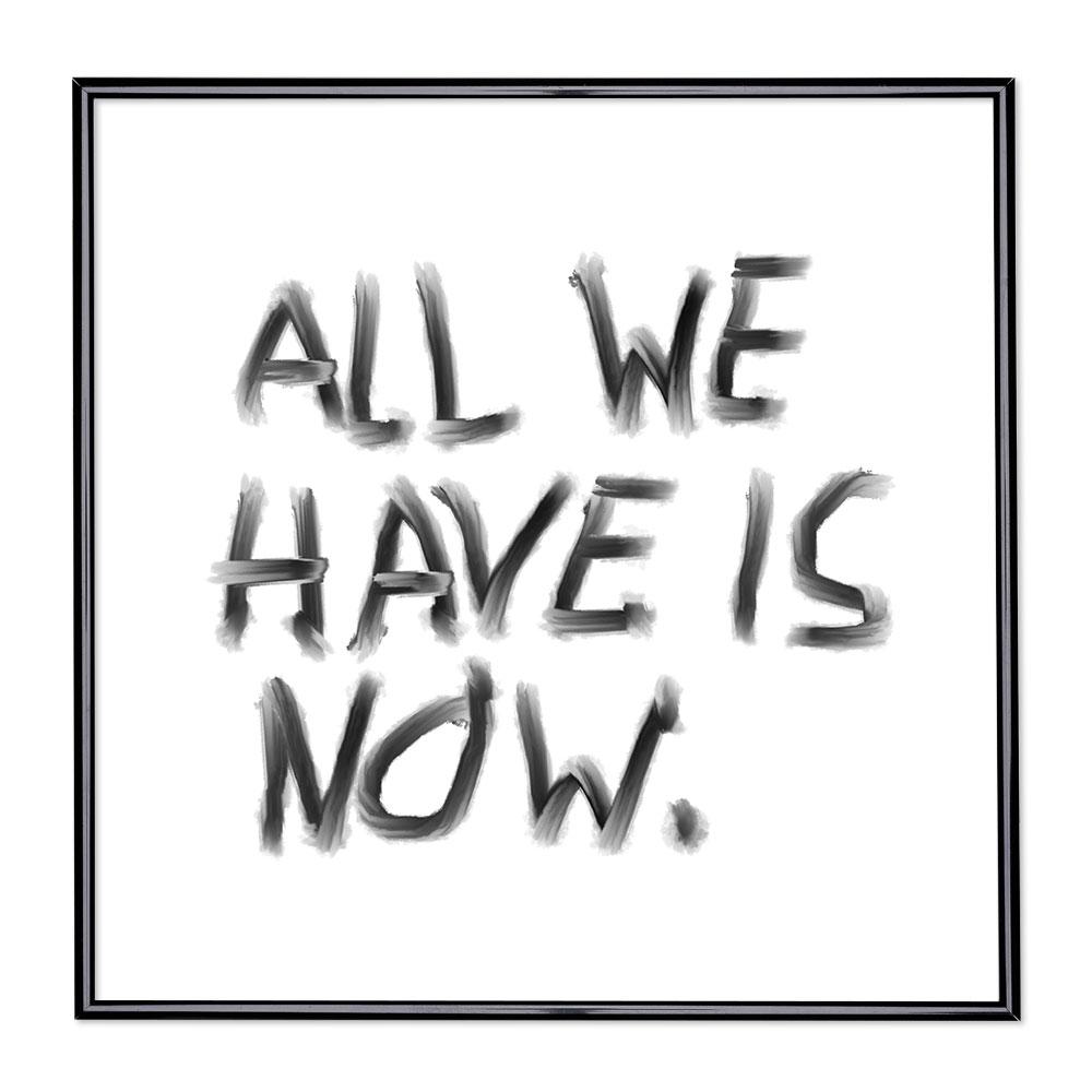 Bilderrahmen mit Spruch - All We Have Is Now
