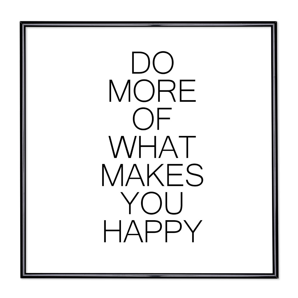 Bilderrahmen mit Spruch - Do More Of What Makes You Happy
