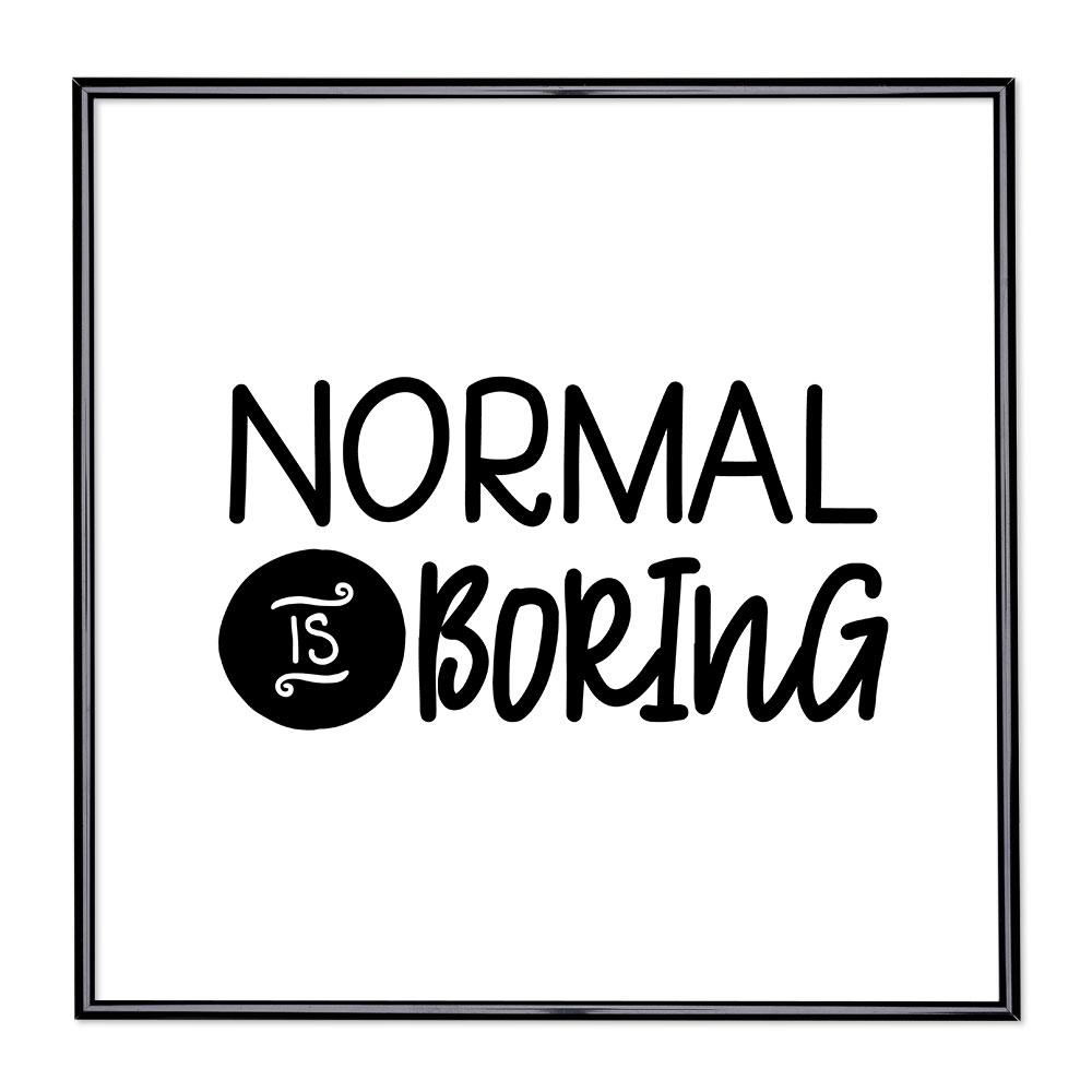 Bilderrahmen mit Spruch - Normal is Boring 1