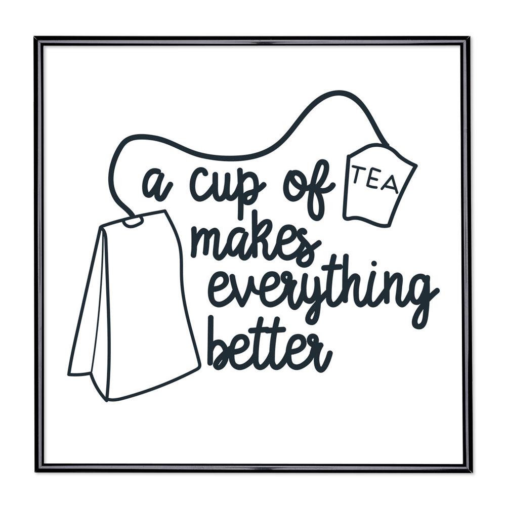 Bilderrahmen mit Spruch - Cup Of Tea Makes Everything Better