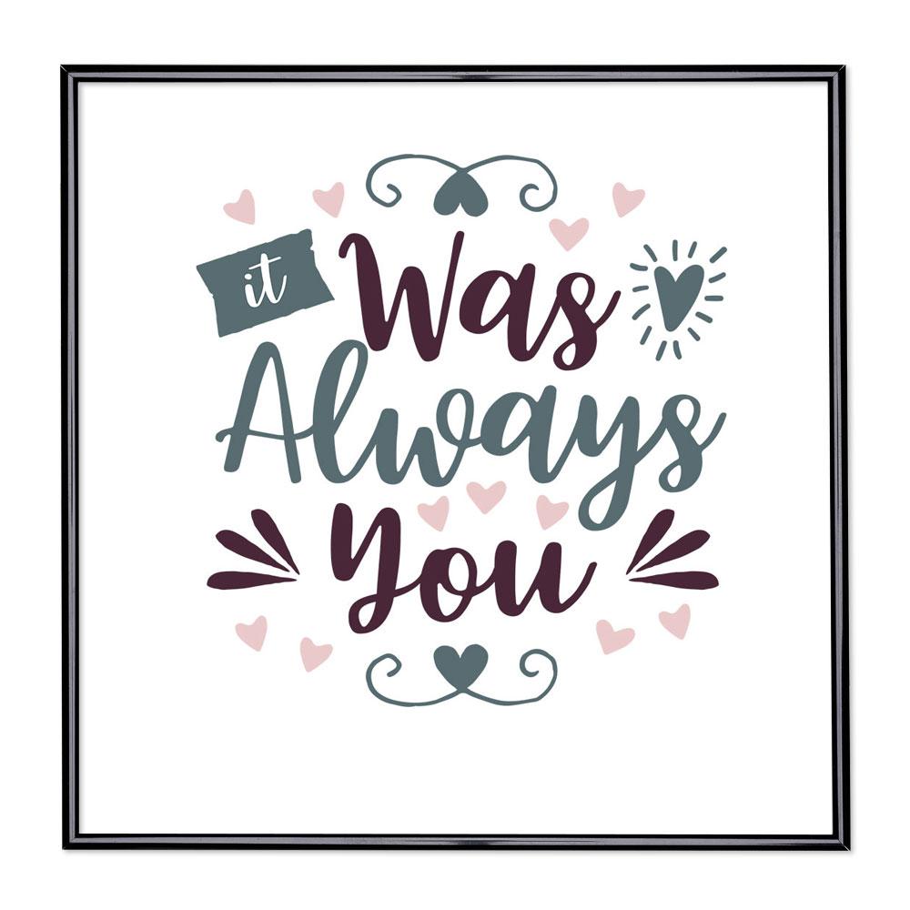 Bilderrahmen mit Spruch - It Was Always You