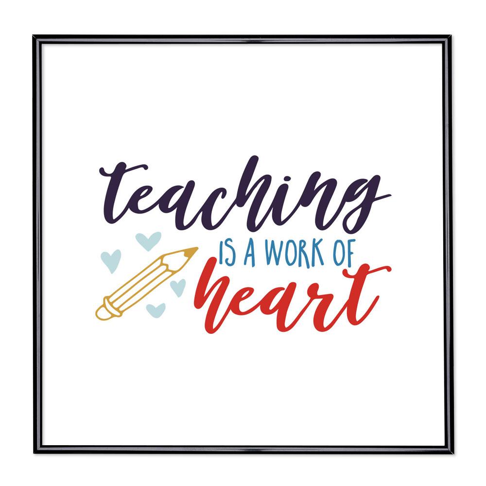 Bilderrahmen mit Spruch - Teaching Is A Work Of Heart